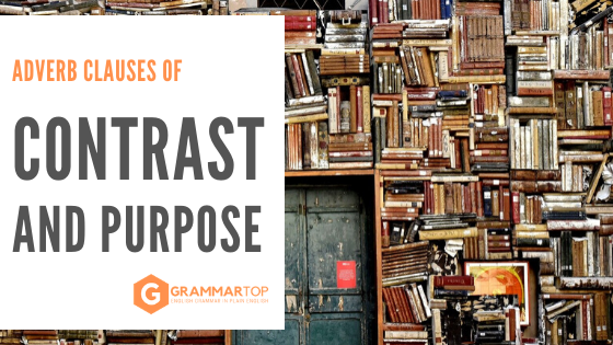 Adverb Clauses of Contrast and Purpose