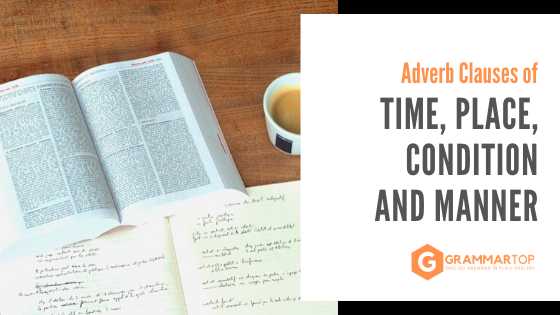 Adverb Clauses of TIme, Place, Condition and Manner